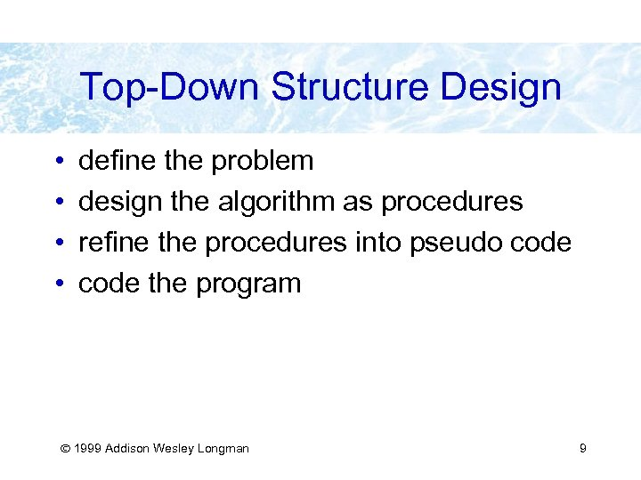 Top-Down Structure Design • • define the problem design the algorithm as procedures refine