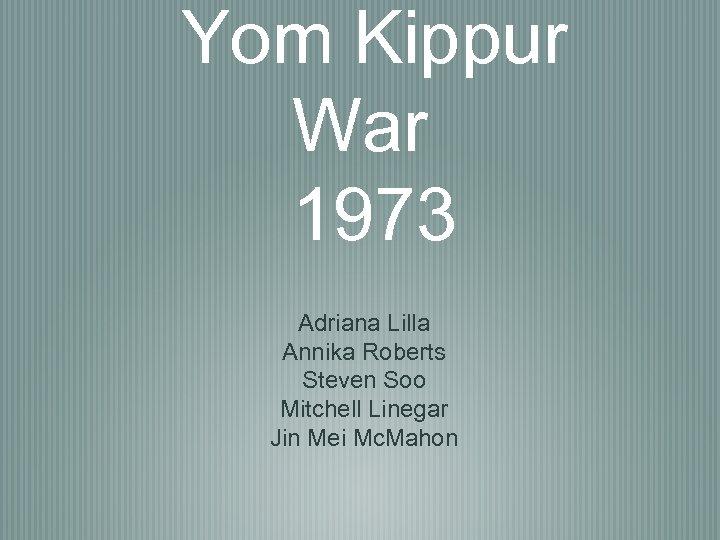 Yom Kippur War 1973 Adriana Lilla Annika Roberts Steven Soo Mitchell Linegar Jin Mei