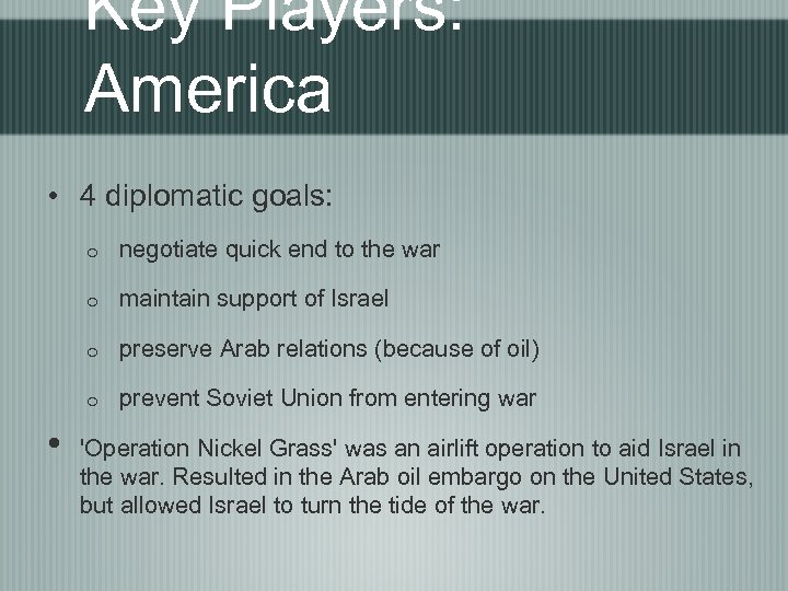 Key Players: America • 4 diplomatic goals: o o maintain support of Israel o