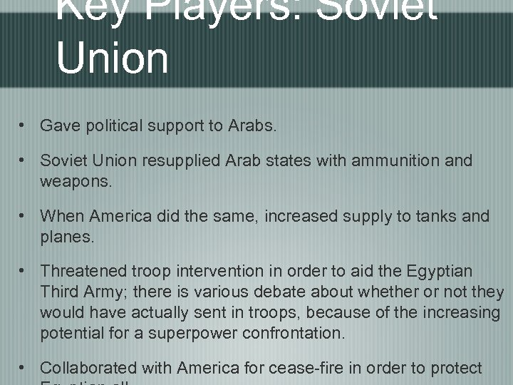 Key Players: Soviet Union • Gave political support to Arabs. • Soviet Union resupplied
