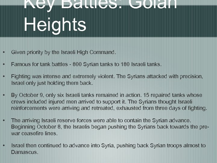 Key Battles: Golan Heights • Given priority by the Israeli High Command. • Famous