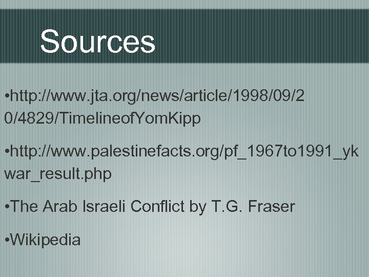 Sources • http: //www. jta. org/news/article/1998/09/2 0/4829/Timelineof. Yom. Kipp • http: //www. palestinefacts. org/pf_1967