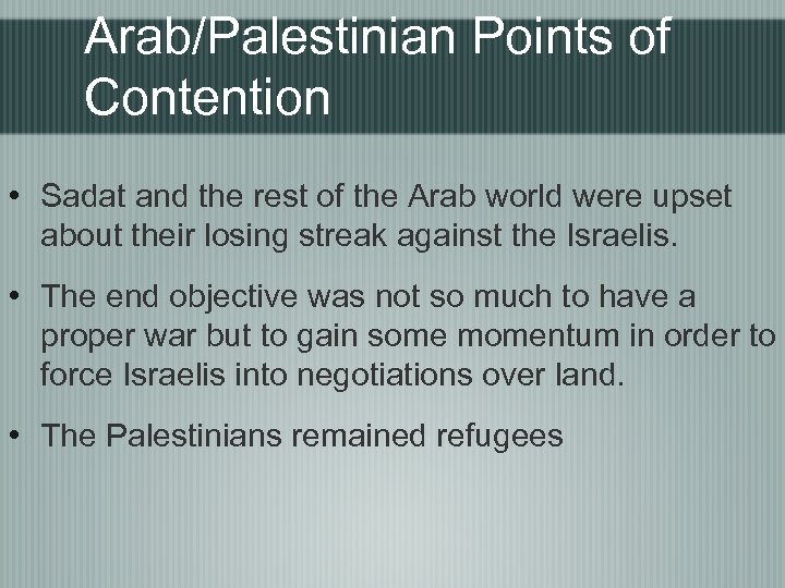 Arab/Palestinian Points of Contention • Sadat and the rest of the Arab world were