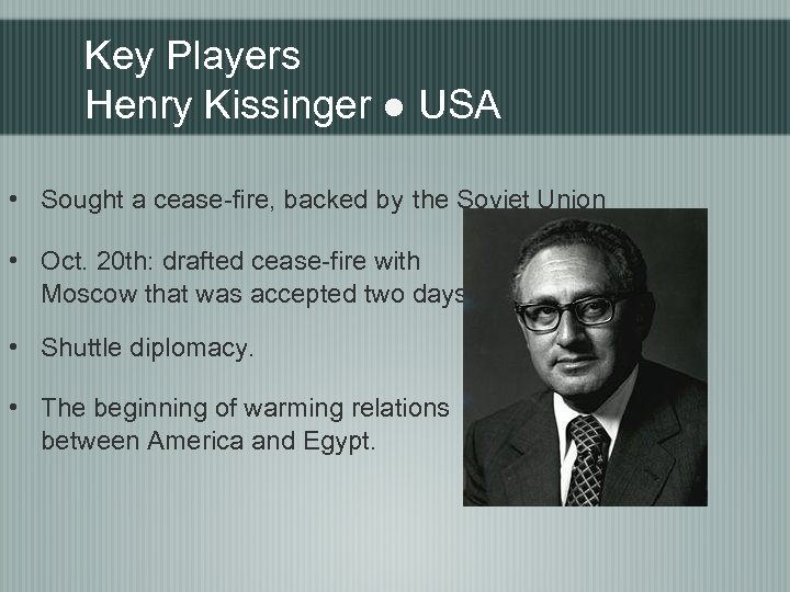 Key Players Henry Kissinger ● USA • Sought a cease-fire, backed by the Soviet