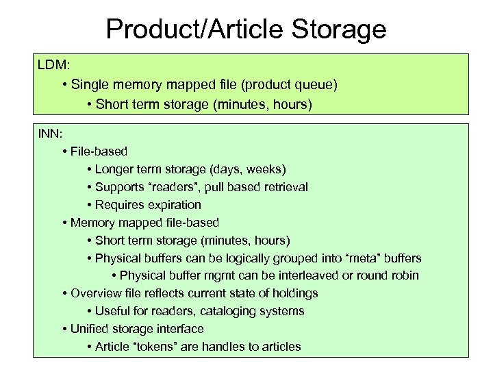 Product/Article Storage LDM: • Single memory mapped file (product queue) • Short term storage