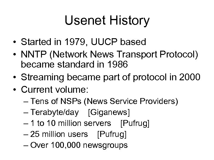 Usenet History • Started in 1979, UUCP based • NNTP (Network News Transport Protocol)
