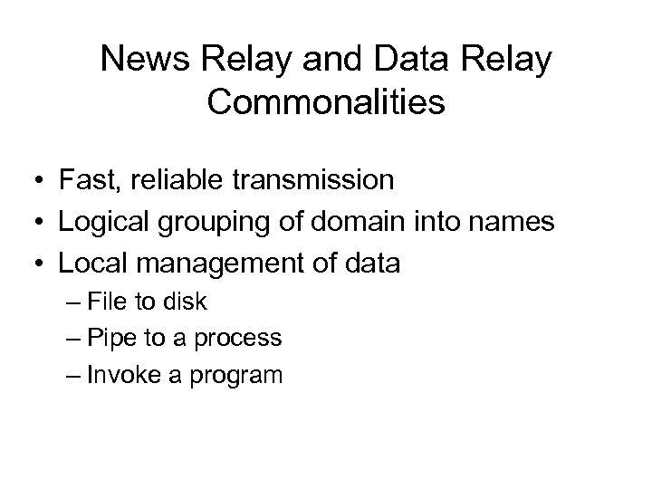 News Relay and Data Relay Commonalities • Fast, reliable transmission • Logical grouping of