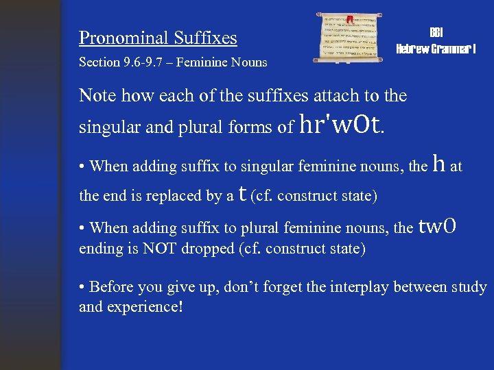 Pronominal Suffixes Section 9. 6 -9. 7 – Feminine Nouns BBI Hebrew Grammar I