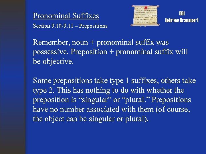 Pronominal Suffixes Section 9. 10 -9. 11 – Prepositions BBI Hebrew Grammar I Remember,