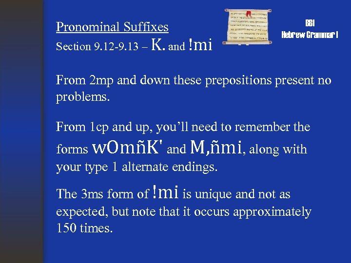 Pronominal Suffixes Section 9. 12 -9. 13 – K. and !mi BBI Hebrew Grammar