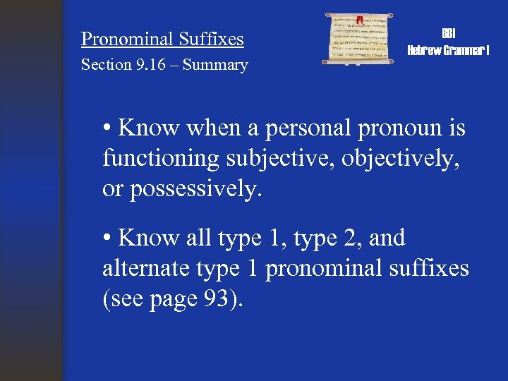 Pronominal Suffixes Section 9. 16 – Summary BBI Hebrew Grammar I • Know when