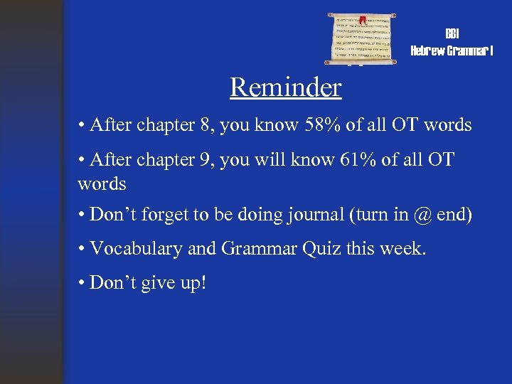 BBI Hebrew Grammar I Reminder • After chapter 8, you know 58% of all
