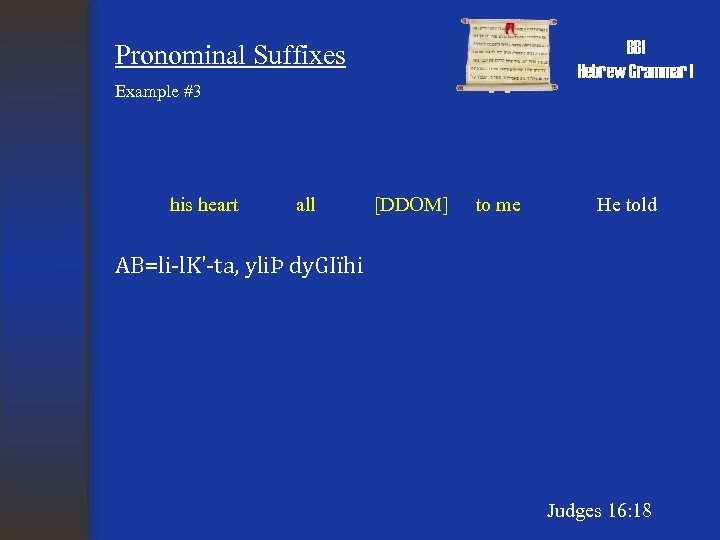 BBI Hebrew Grammar I Pronominal Suffixes Example #3 his heart all [DDOM] to me