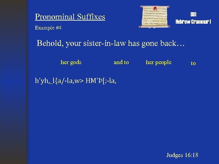 BBI Hebrew Grammar I Pronominal Suffixes Example #4 Behold, your sister-in-law has gone back…