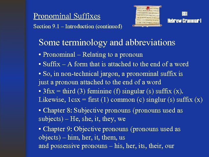 Pronominal Suffixes Section 9. 1 – Introduction (continued) BBI Hebrew Grammar I Some terminology
