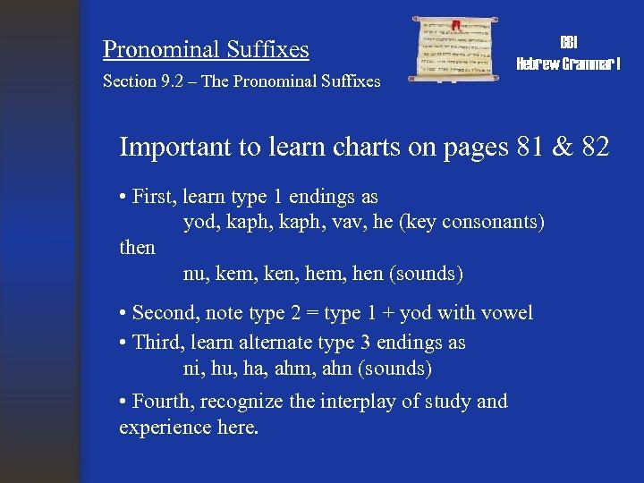 Pronominal Suffixes Section 9. 2 – The Pronominal Suffixes BBI Hebrew Grammar I Important