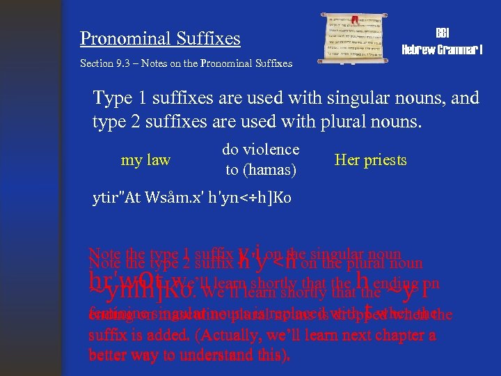 Pronominal Suffixes BBI Hebrew Grammar I Section 9. 3 – Notes on the Pronominal