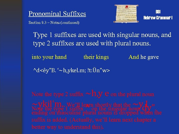 Pronominal Suffixes BBI Hebrew Grammar I Section 9. 3 – Notes (continued) Type 1