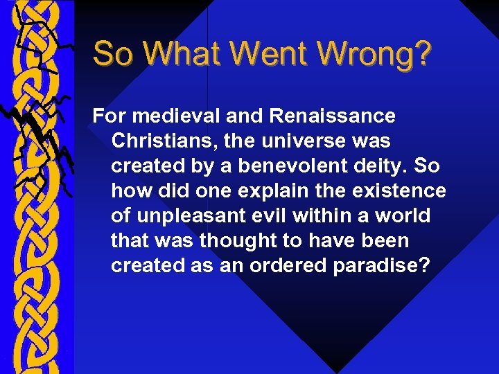 So What Went Wrong? For medieval and Renaissance Christians, the universe was created by