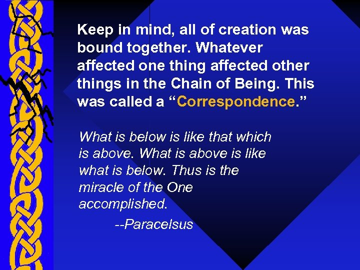 Keep in mind, all of creation was bound together. Whatever affected one thing affected