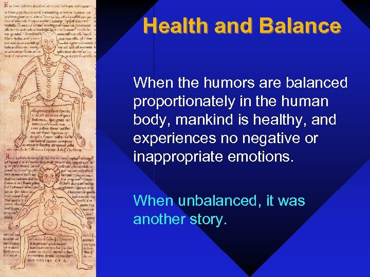 Health and Balance When the humors are balanced proportionately in the human body, mankind