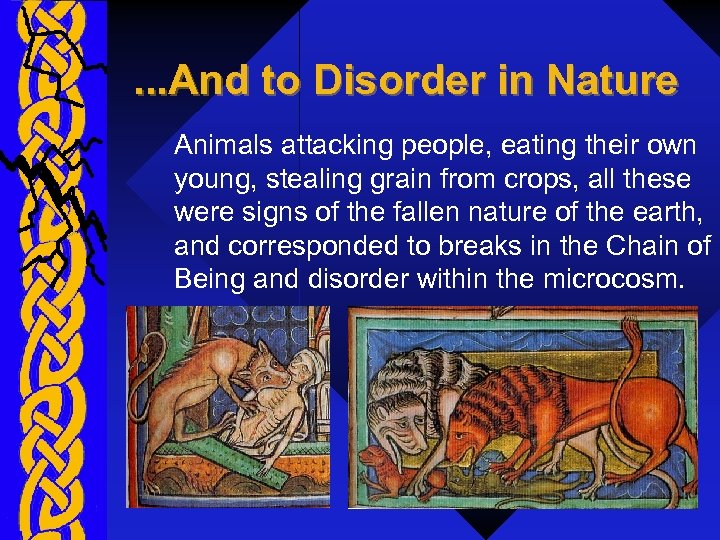 . . . And to Disorder in Nature Animals attacking people, eating their own