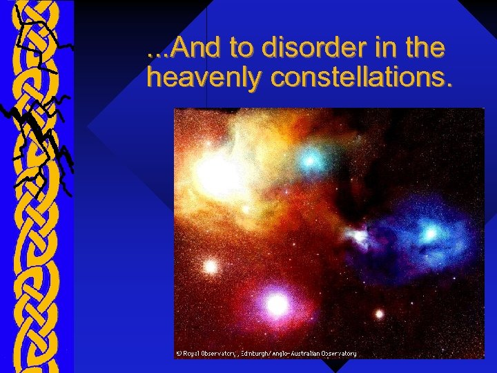 . . . And to disorder in the heavenly constellations.