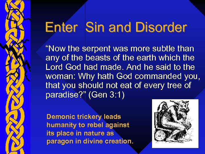"Enter Sin and Disorder ""Now the serpent was more subtle than any of the"