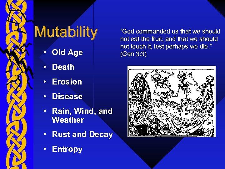 Mutability • Old Age • Death • Erosion • Disease • Rain, Wind, and