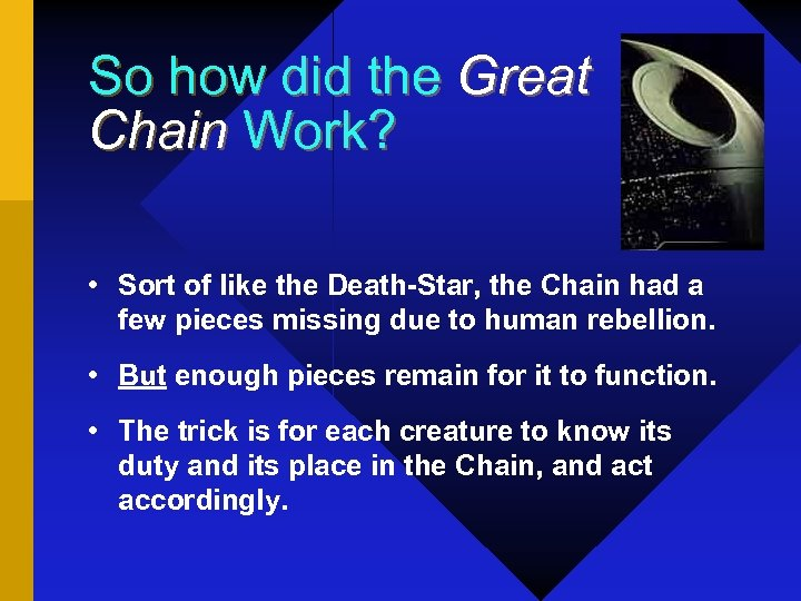 So how did the Great Chain Work? • Sort of like the Death-Star, the