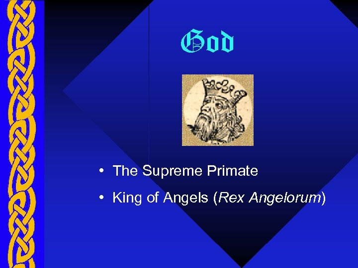 God • The Supreme Primate • King of Angels (Rex Angelorum)