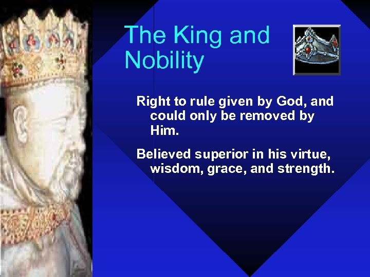 The King and Nobility Right to rule given by God, and could only be