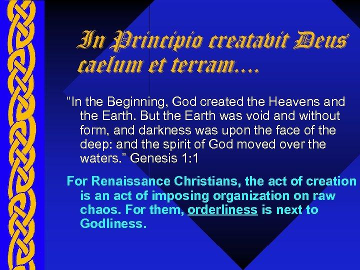 """In Principio creatavit Deus caelum et terram. . """"In the Beginning, God created the"""