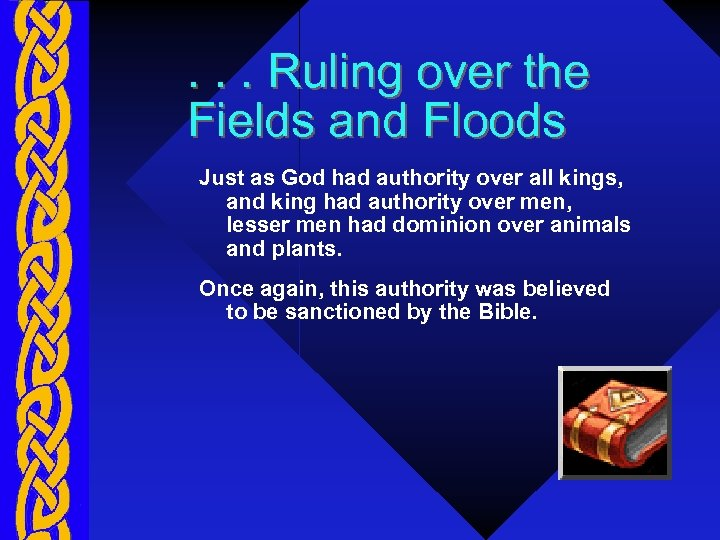 . . . Ruling over the Fields and Floods Just as God had authority