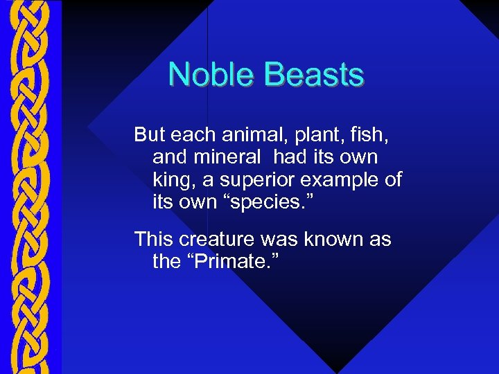 Noble Beasts But each animal, plant, fish, and mineral had its own king, a