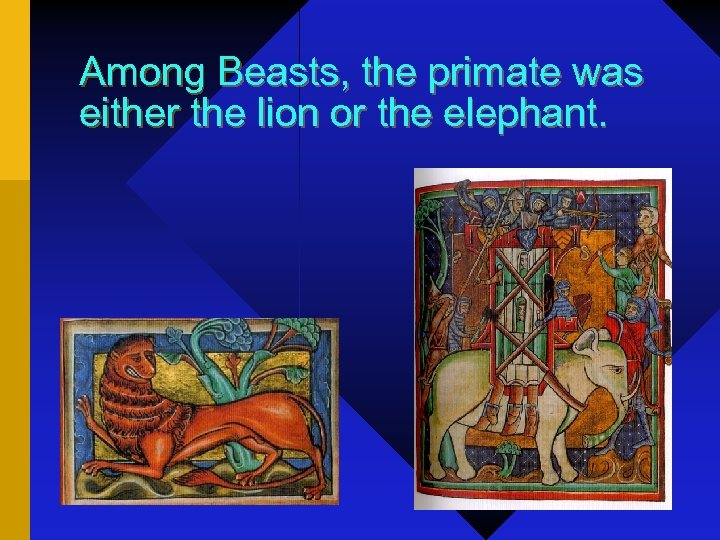 Among Beasts, the primate was either the lion or the elephant.