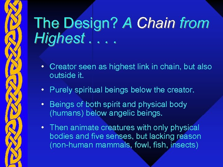 The Design? A Chain from Highest. . • Creator seen as highest link in