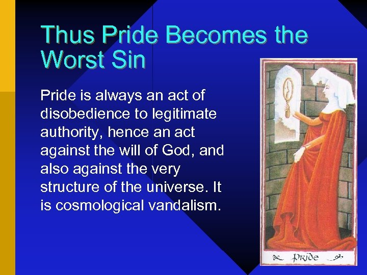 Thus Pride Becomes the Worst Sin Pride is always an act of disobedience to