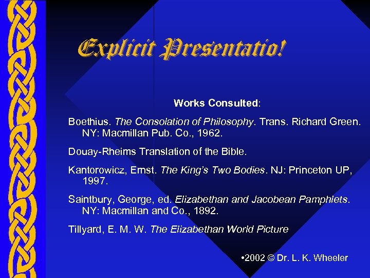 Explicit Presentatio! Works Consulted: Boethius. The Consolation of Philosophy. Trans. Richard Green. NY: Macmillan