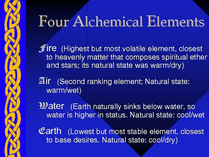 Four Alchemical Elements Fire (Highest but most volatile element, closest to heavenly matter that