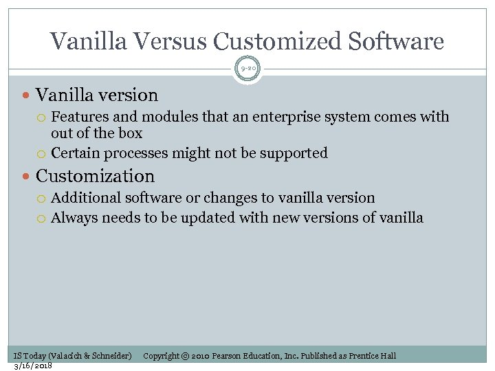 Vanilla Versus Customized Software 9 -20 Vanilla version Features and modules that an enterprise