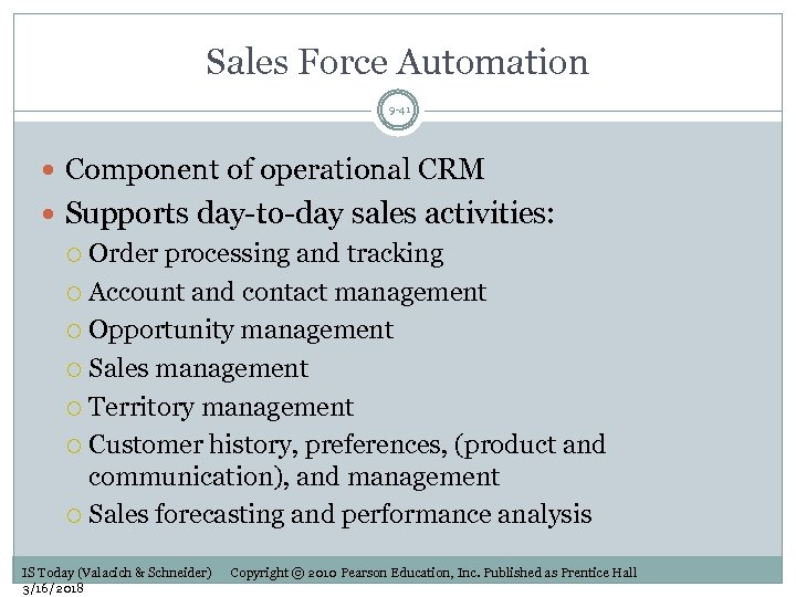Sales Force Automation 9 -41 Component of operational CRM Supports day-to-day sales activities: Order