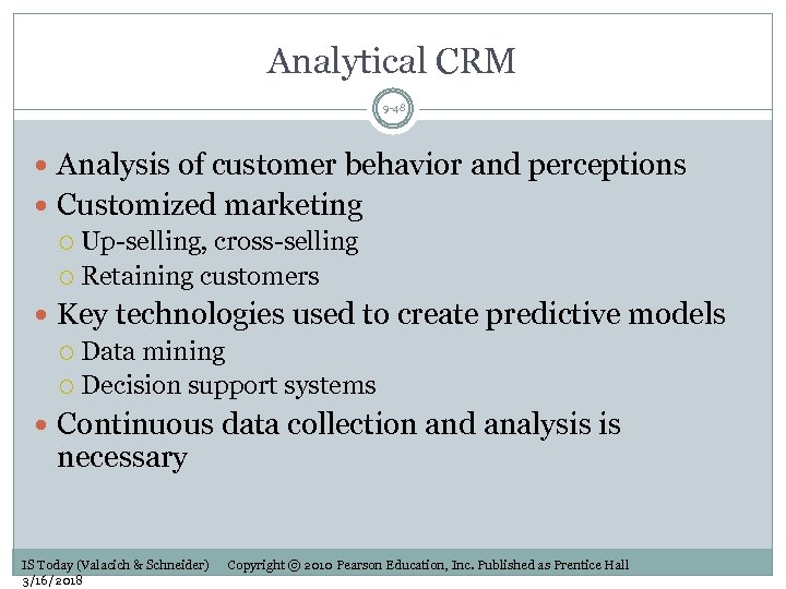 Analytical CRM 9 -48 Analysis of customer behavior and perceptions Customized marketing Up-selling, cross-selling