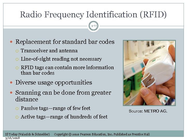 Radio Frequency Identification (RFID) 9 -67 Replacement for standard bar codes Transceiver and antenna