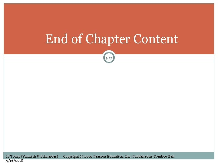 End of Chapter Content 9 -73 IS Today (Valacich & Schneider) 3/16/2018 Copyright ©