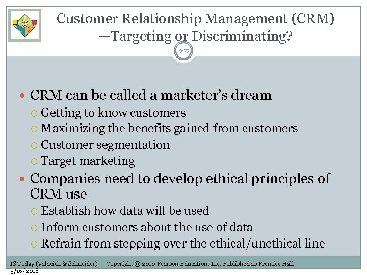 Customer Relationship Management (CRM) —Targeting or Discriminating? 9 -79 CRM can be called a