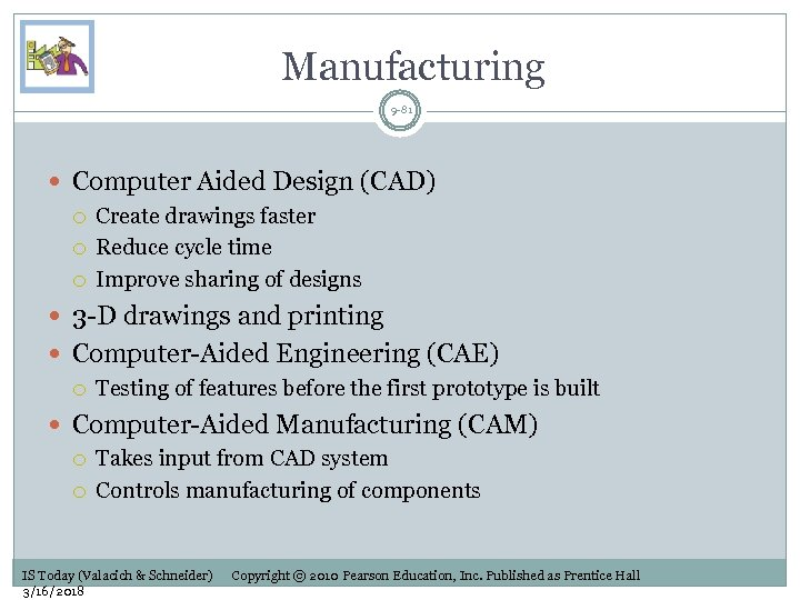 Manufacturing 9 -81 Computer Aided Design (CAD) Create drawings faster Reduce cycle time Improve