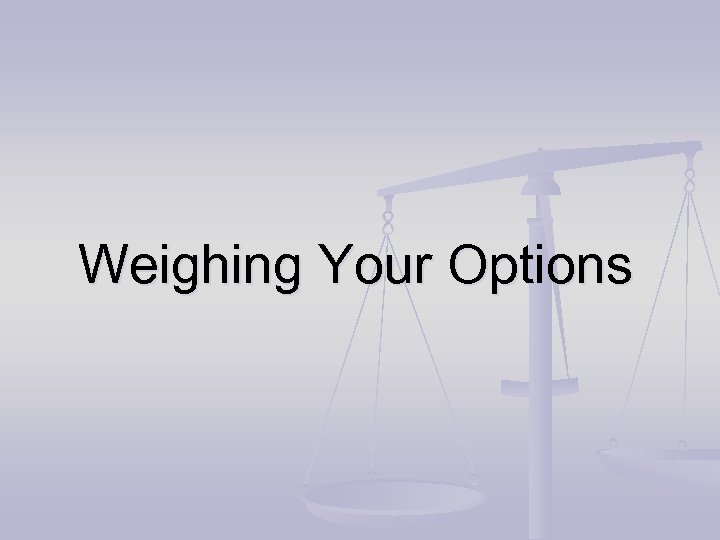 Weighing Your Options