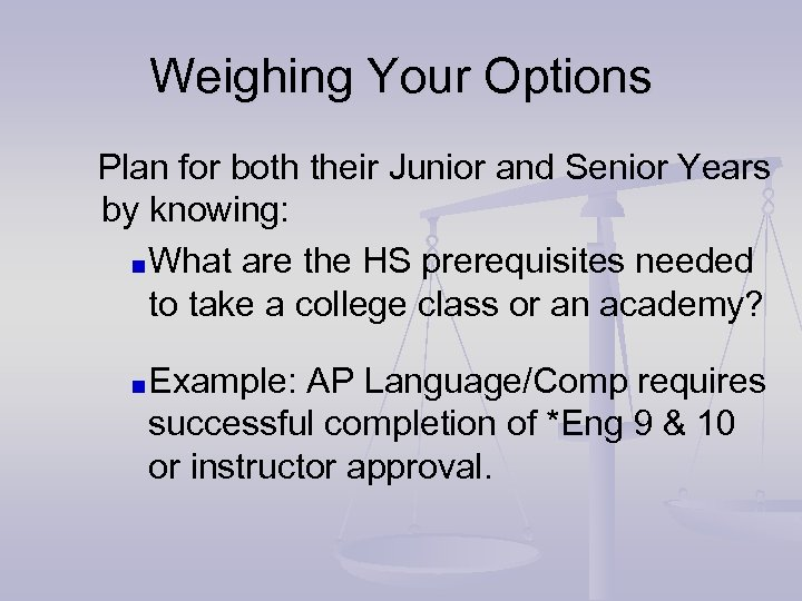Weighing Your Options Plan for both their Junior and Senior Years by knowing: What