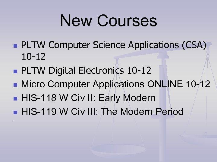 New Courses n n n. PLTW Computer Science Applications (CSA) 10 -12 PLTW Digital
